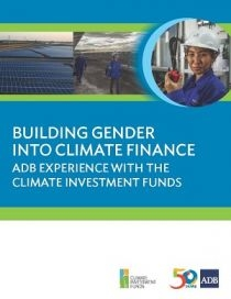 Building Gender into Climate Finance: ADB Experience with the Climate Investment Funds