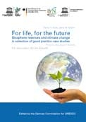 For life, for the future: Biosphere reserves and climate change, a collection of good practice case studies