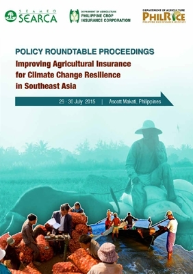Policy Roundtable Proceedings: Improving Agricultural Insurance for Climate Change Resilience in Southeast Asia