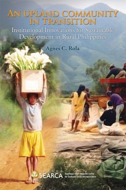 An Upland Community In Transition: Institutional Innovations for Sustainable Development in Rural Philippines